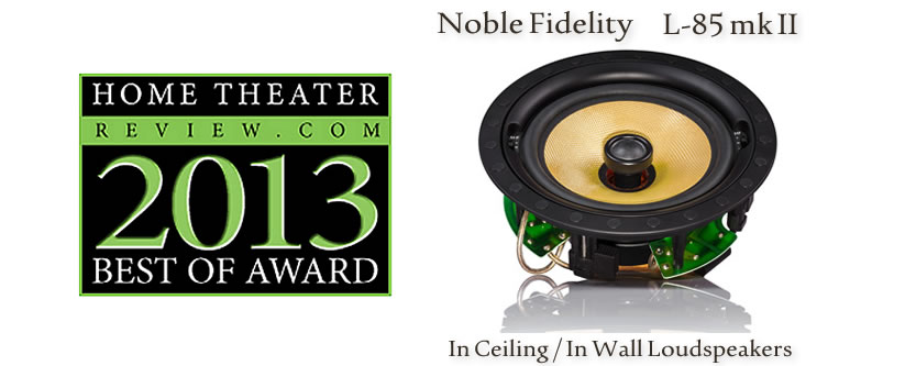Noble Fidelity L-85 mk ll In Ceiling / In Wall Loudspeakers get Home Theater Review's Best of 2013 Award
